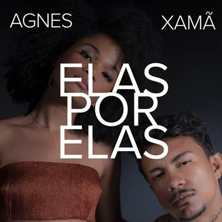 """Agnes e Xamã lançam o novo EP """"Elas Por Elas"""""""