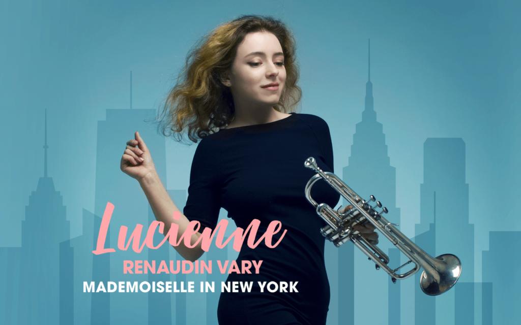 "Trompetista Lucienne Renaudin-Vary lança o novo álbum ""Mademoiselle in New York"""