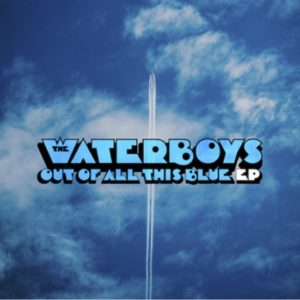 "The Waterboys lança EP ""Ouf Of All This Blue"""