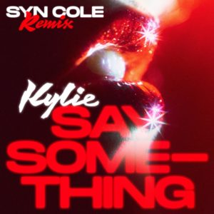 "Kylie Minogue: ""Say Something"" ganha remix de Syn Cole"