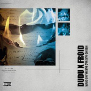 """Rapper Dudu lança a faixa """"Mesmo Que Não Queira Me Ouvir"""" com a participação de Froid"""