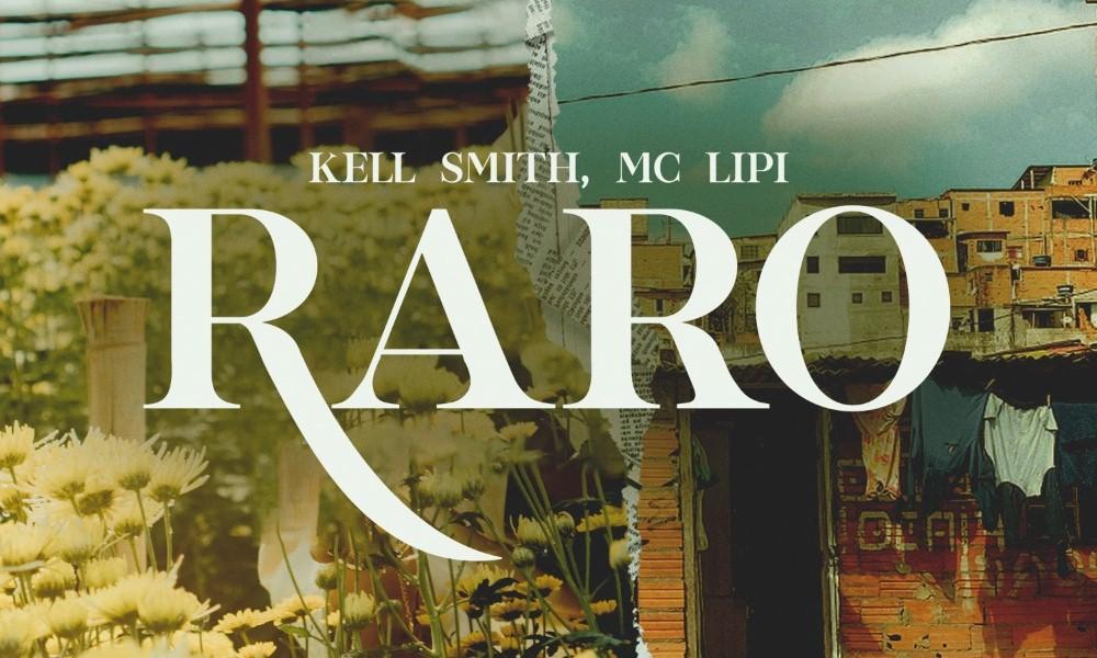 """MC Lipi e Kell Smith unem suas vozes na faixa """"Raro"""""""