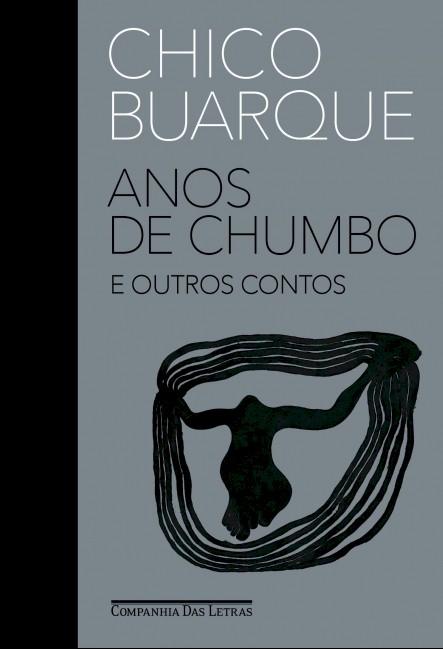 """Chico Buarque anuncia livro """"Anos de Chumbo e Outros Contos"""""""