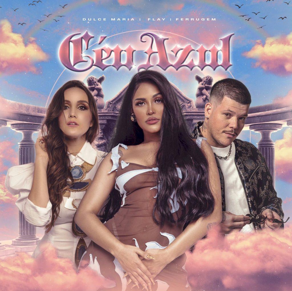 "Flay, Dulce María e Ferrugem se unem no single ""Céu Azul"""